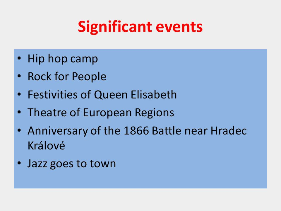 Significant events Hip hop camp Rock for People Festivities of Queen Elisabeth Theatre of European Regions Anniversary of the 1866 Battle near Hradec