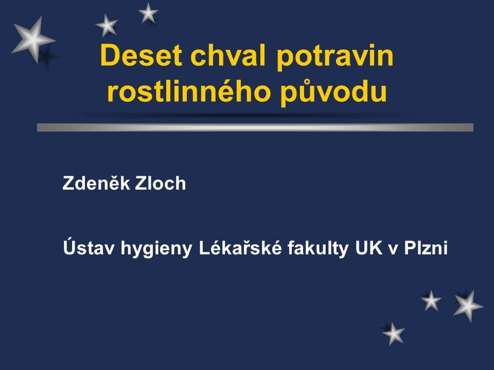Deset chval potravin rostlinného původu Zdeněk Zloch Ústav hygieny Lékařské fakulty UK v Plzni