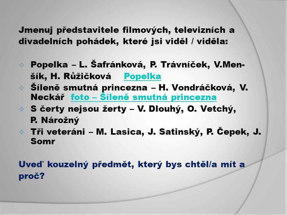 Jmenuj představitele filmových, televizních a divadelních pohádek, které jsi viděl / viděla:  Popelka – L.