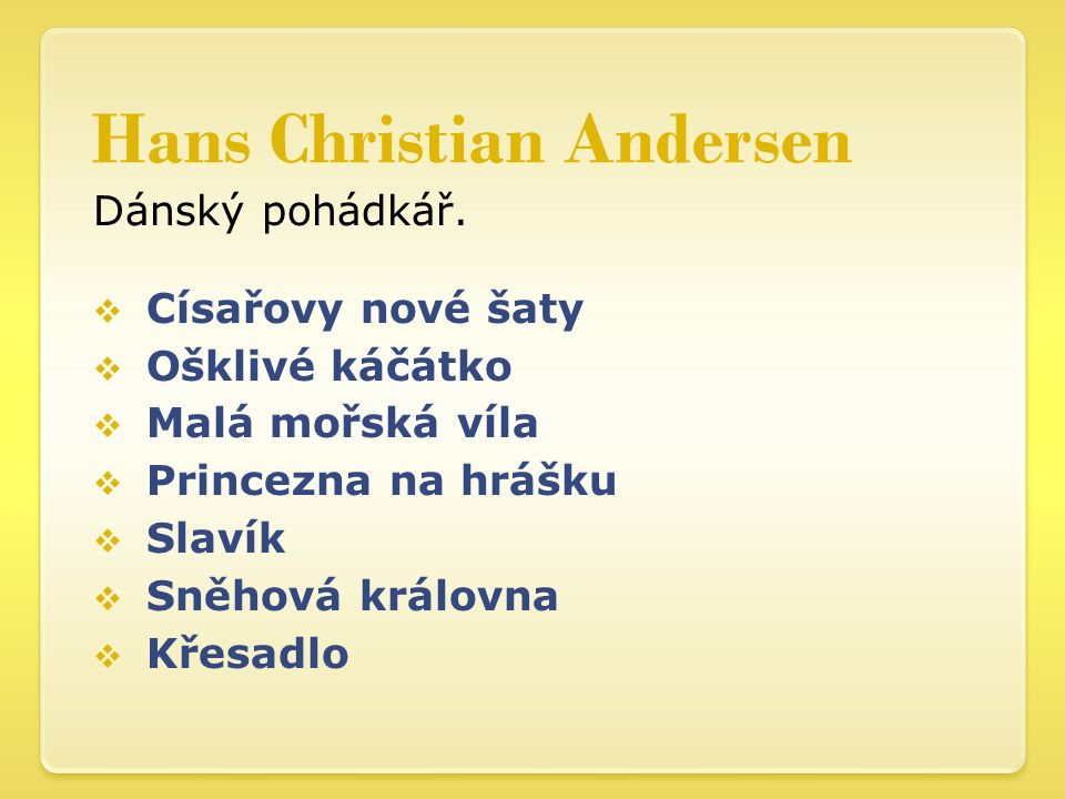 Hans Christian Andersen Dánský pohádkář.