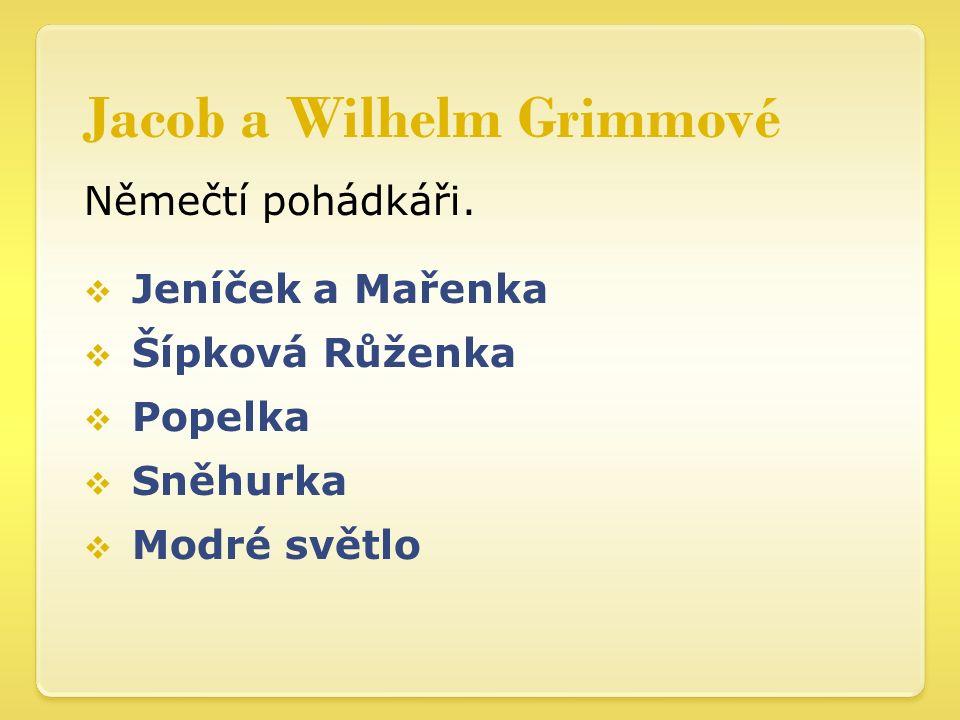 Jacob a Wilhelm Grimmové Němečtí pohádkáři.