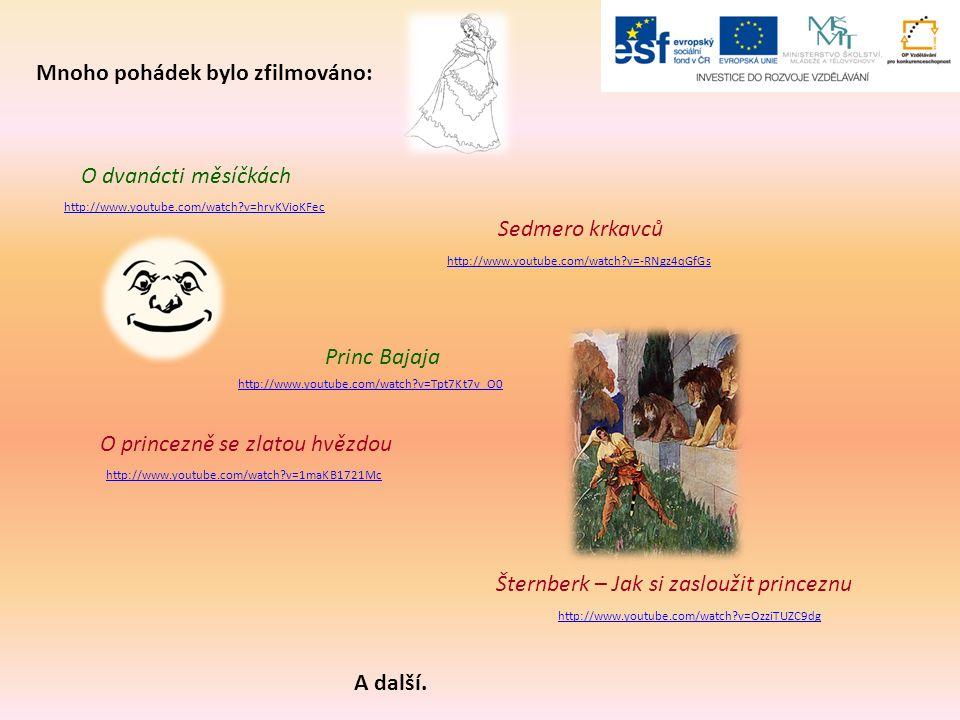 Mnoho pohádek bylo zfilmováno: O dvanácti měsíčkách Sedmero krkavců Princ Bajaja O princezně se zlatou hvězdou Šternberk – Jak si zasloužit princeznu A další.