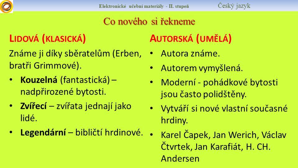 Co nového si řekneme L IDOVÁ ( KLASICKÁ ) Známe ji díky sběratelům (Erben, bratři Grimmové).