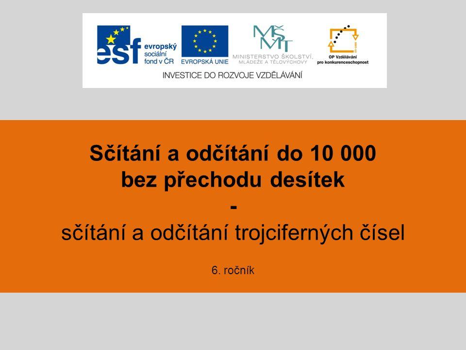 Sčítání a odčítání do 10 000 bez přechodu desítek - sčítání a odčítání trojciferných čísel 6. ročník
