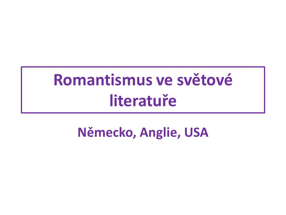 Romantismus ve světové literatuře Německo, Anglie, USA