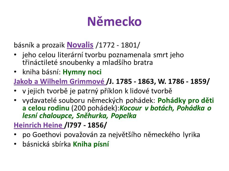 Německo básník a prozaik Novalis /1772 - 1801/ jeho celou literární tvorbu poznamenala smrt jeho třináctileté snoubenky a mladšího bratra kniha básní: Hymny noci Jakob a Wilhelm Grimmové /J.