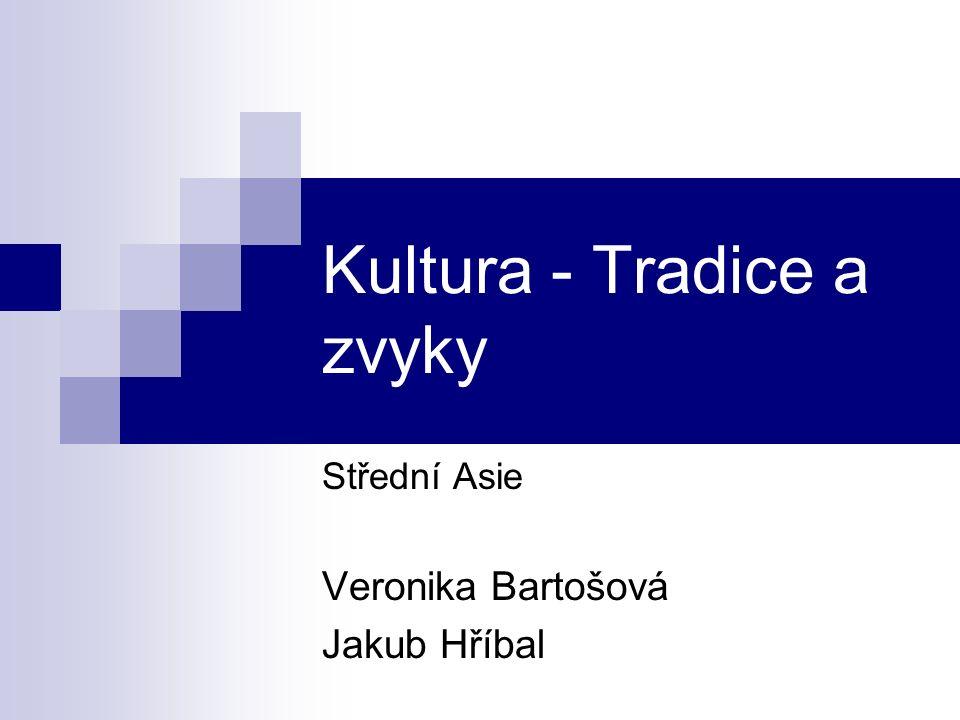 Kultura - Tradice a zvyky Střední Asie Veronika Bartošová Jakub Hříbal