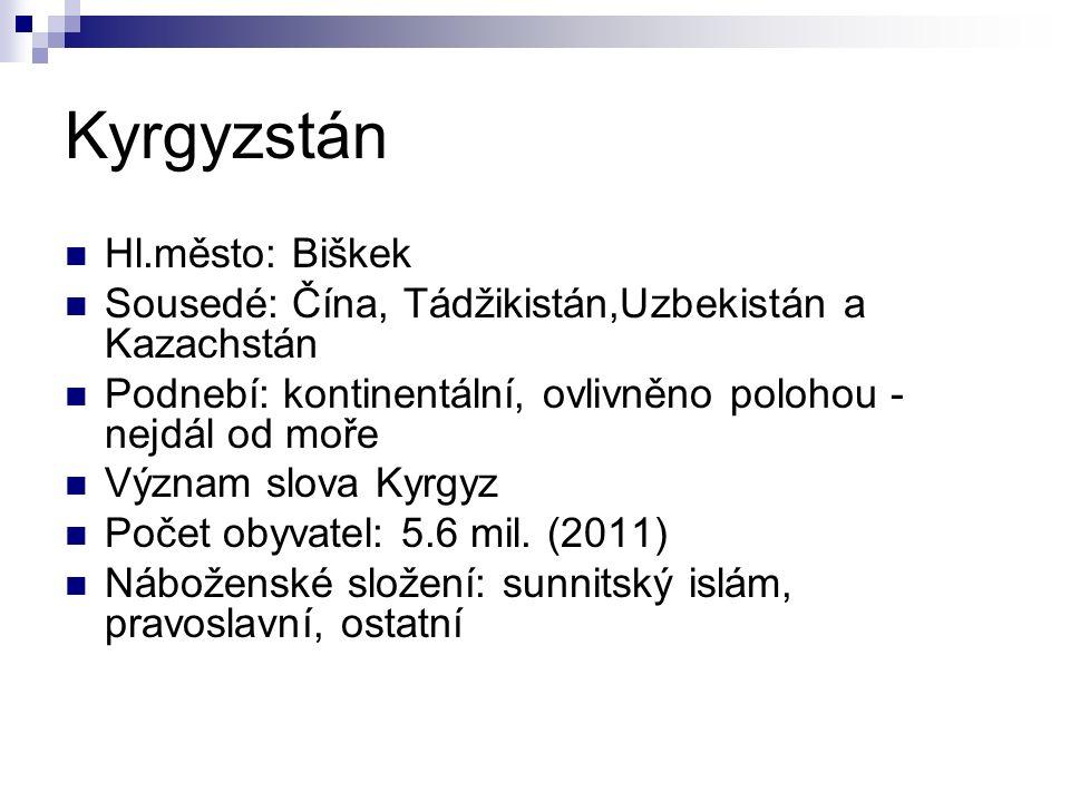 Kyrgyzstán Hl.město: Biškek Sousedé: Čína, Tádžikistán,Uzbekistán a Kazachstán Podnebí: kontinentální, ovlivněno polohou - nejdál od moře Význam slova Kyrgyz Počet obyvatel: 5.6 mil.