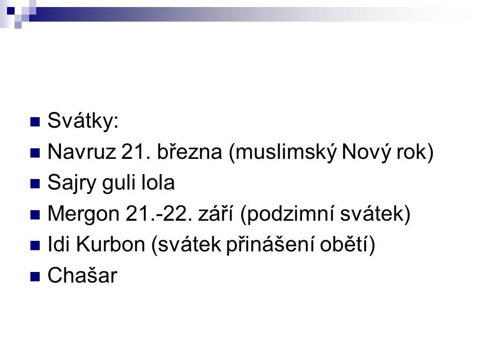 Svátky: Navruz 21. března (muslimský Nový rok) Sajry guli lola Mergon 21.-22.