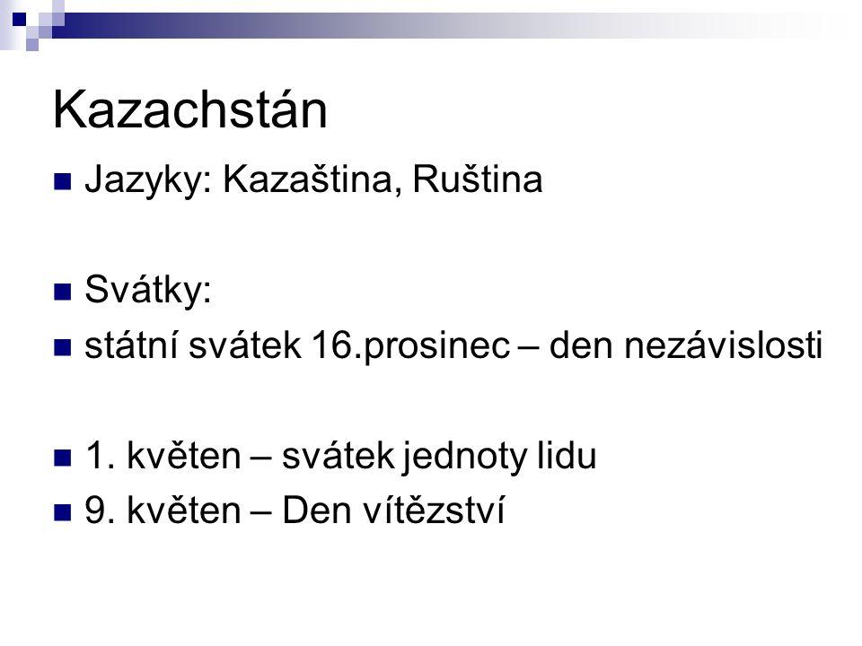 Kazachstán Jazyky: Kazaština, Ruština Svátky: státní svátek 16.prosinec – den nezávislosti 1.