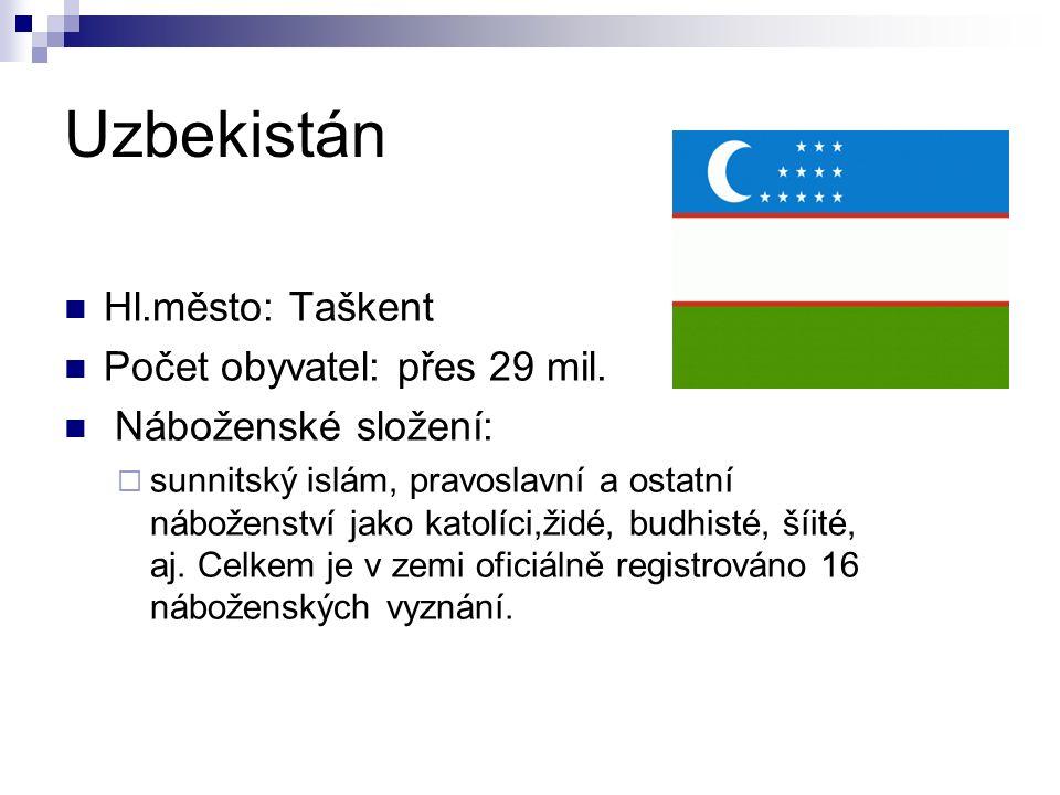 Uzbekistán Hl.město: Taškent Počet obyvatel: přes 29 mil.