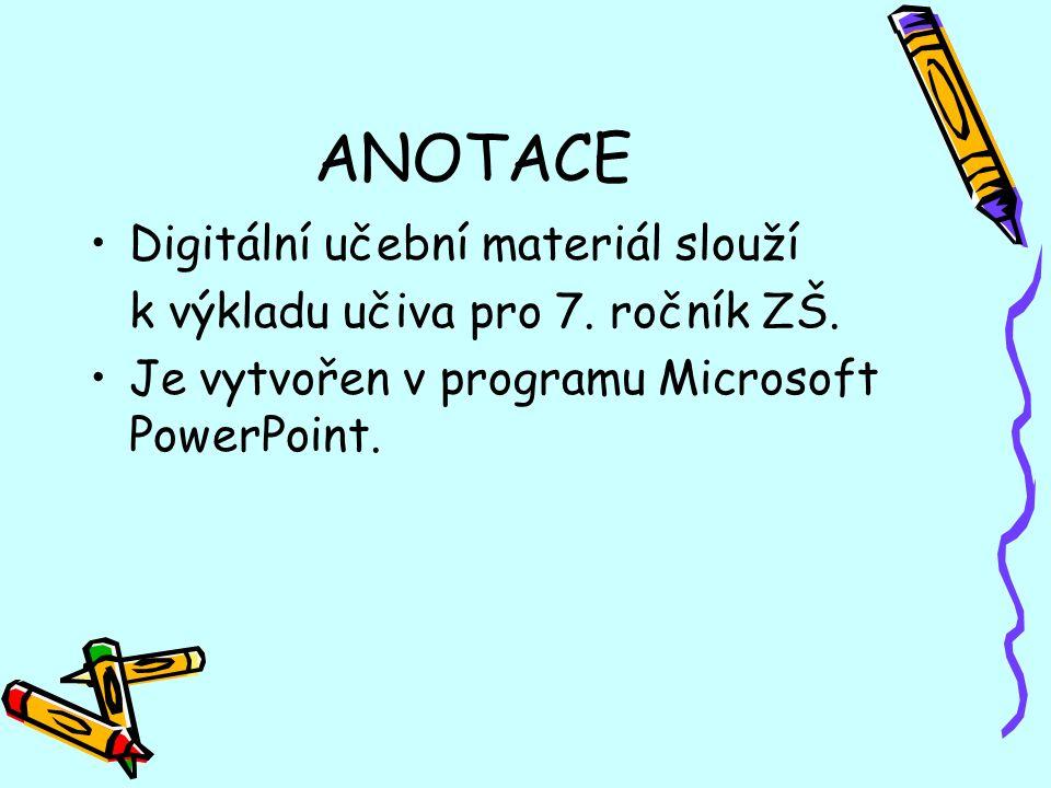 ANOTACE Digitální učební materiál slouží k výkladu učiva pro 7.