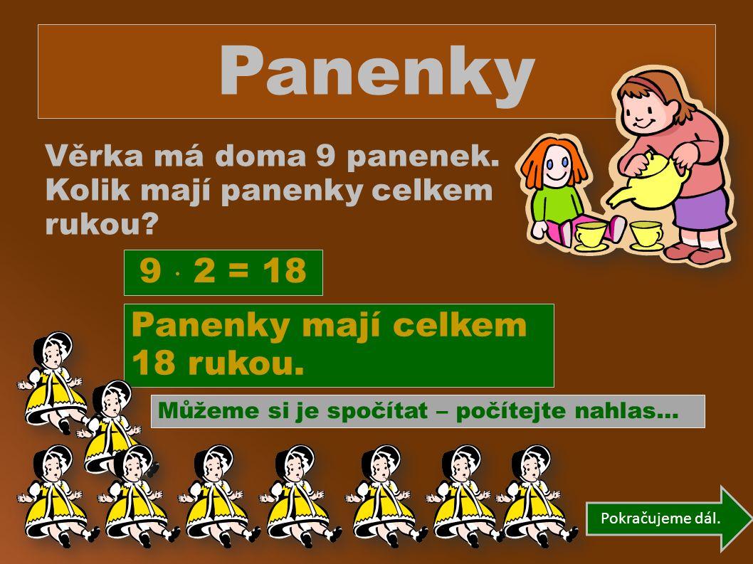 Panenky Věrka má doma 9 panenek. Kolik mají panenky celkem rukou.