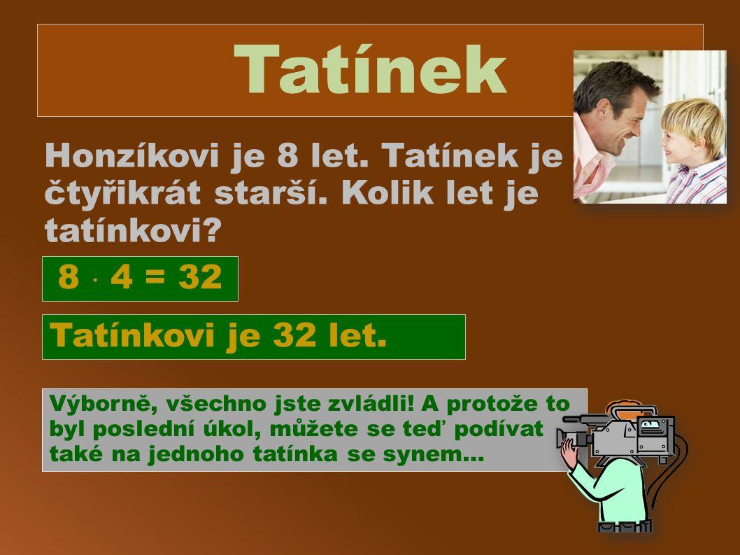 Tatínek Honzíkovi je 8 let. Tatínek je čtyřikrát starší.