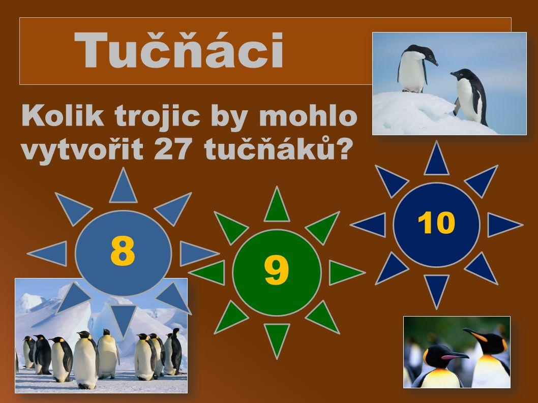 Tučňáci Kolik trojic by mohlo vytvořit 27 tučňáků? 8 9 10