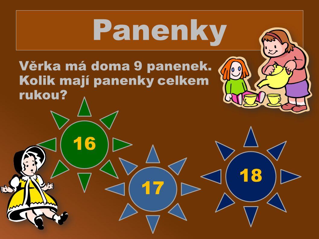 Panenky Věrka má doma 9 panenek. Kolik mají panenky celkem rukou? 17 16 18