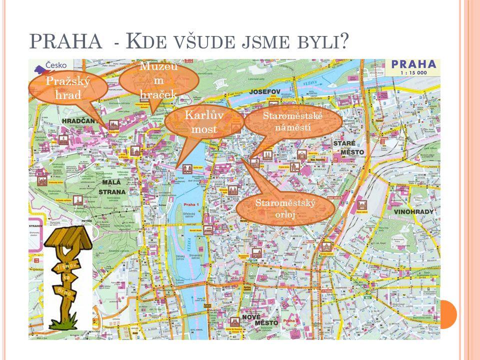 Pražský hrad Muzeu m hraček Karlův most Staroměstské náměstí Staroměstský orloj PRAHA - K DE VŠUDE JSME BYLI