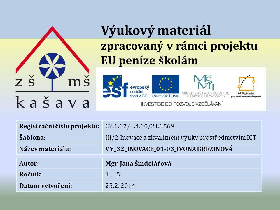Výukový materiál zpracovaný v rámci projektu EU peníze školám Registrační číslo projektu:CZ.1.07/1.4.00/21.3569 Šablona:III/2 Inovace a zkvalitnění výuky prostřednictvím ICT Název materiálu:VY_32_INOVACE_01-03_IVONA BŘEZINOVÁ Autor:Mgr.