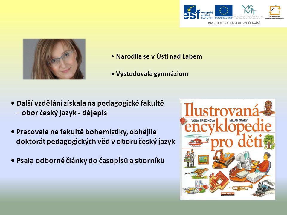 Další vzdělání získala na pedagogické fakultě – obor český jazyk - dějepis Pracovala na fakultě bohemistiky, obhájila doktorát pedagogických věd v obo