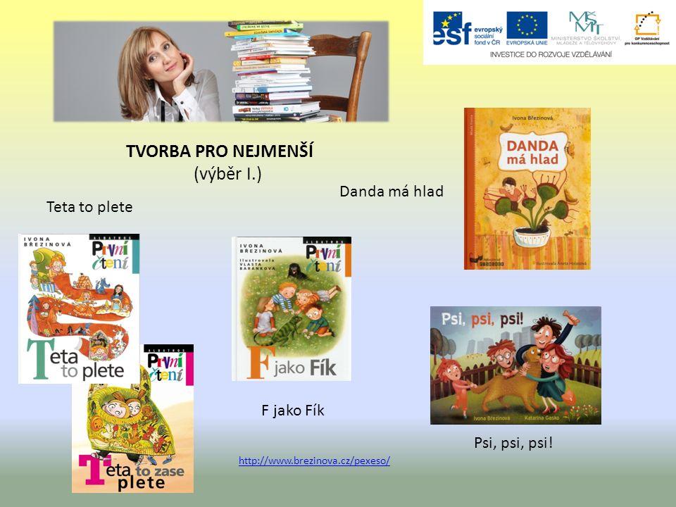 TVORBA PRO NEJMENŠÍ (výběr I.) F jako Fík Teta to plete Danda má hlad Psi, psi, psi! http://www.brezinova.cz/pexeso/