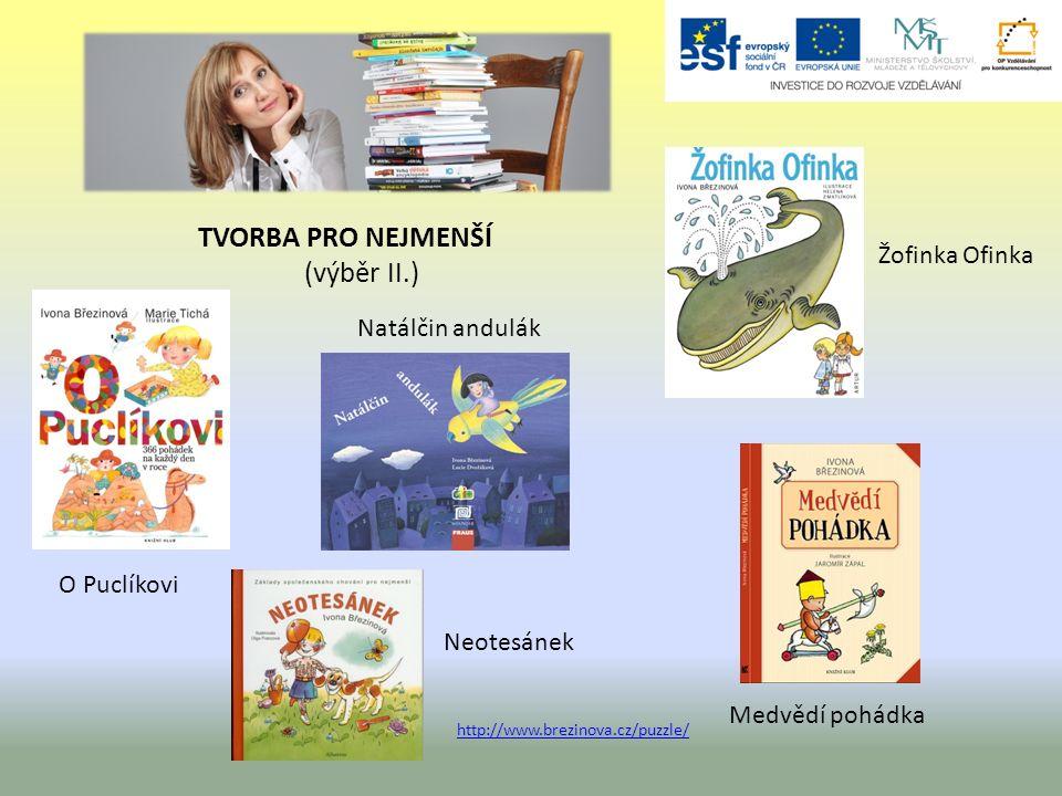 TVORBA PRO NEJMENŠÍ (výběr II.) Medvědí pohádka http://www.brezinova.cz/puzzle/ Neotesánek Natálčin andulák O Puclíkovi Žofinka Ofinka