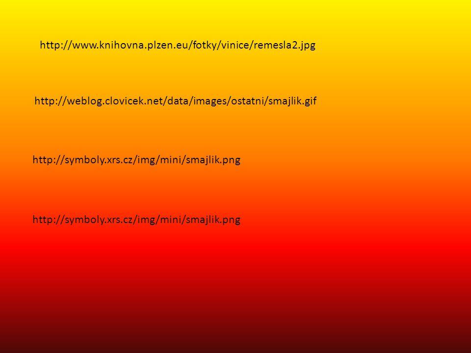 http://www.knihovna.plzen.eu/fotky/vinice/remesla2.jpg http://weblog.clovicek.net/data/images/ostatni/smajlik.gif http://symboly.xrs.cz/img/mini/smajlik.png