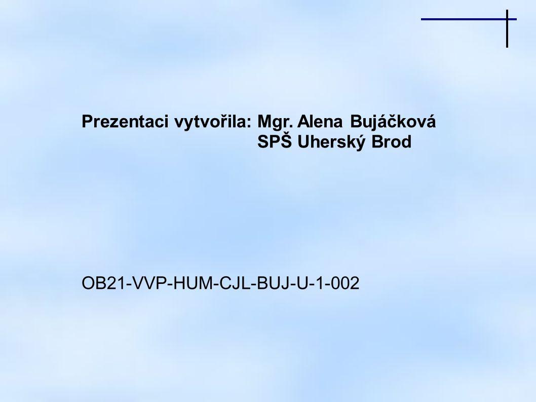 Prezentaci vytvořila: Mgr. Alena Bujáčková SPŠ Uherský Brod OB21-VVP-HUM-CJL-BUJ-U-1-002