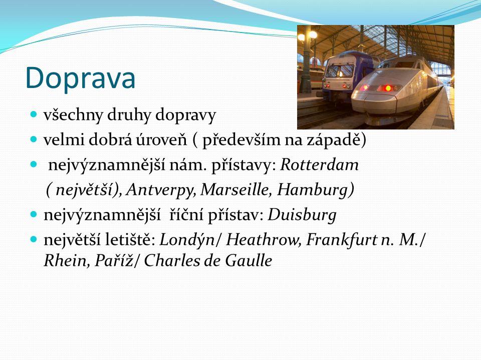 Doprava všechny druhy dopravy velmi dobrá úroveň ( především na západě) nejvýznamnější nám. přístavy: Rotterdam ( největší), Antverpy, Marseille, Hamb