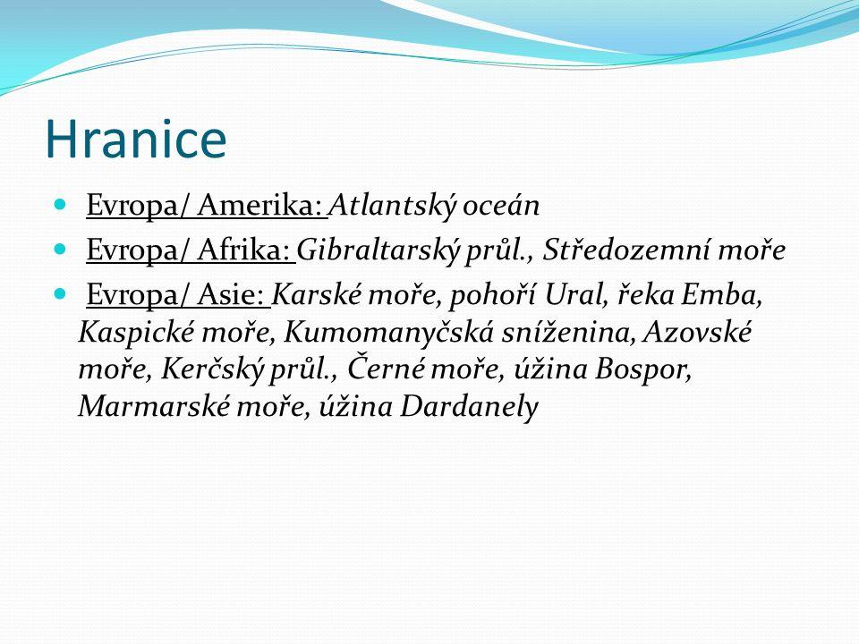 Hranice Evropa/ Amerika: Atlantský oceán Evropa/ Afrika: Gibraltarský průl., Středozemní moře Evropa/ Asie: Karské moře, pohoří Ural, řeka Emba, Kaspické moře, Kumomanyčská sníženina, Azovské moře, Kerčský průl., Černé moře, úžina Bospor, Marmarské moře, úžina Dardanely