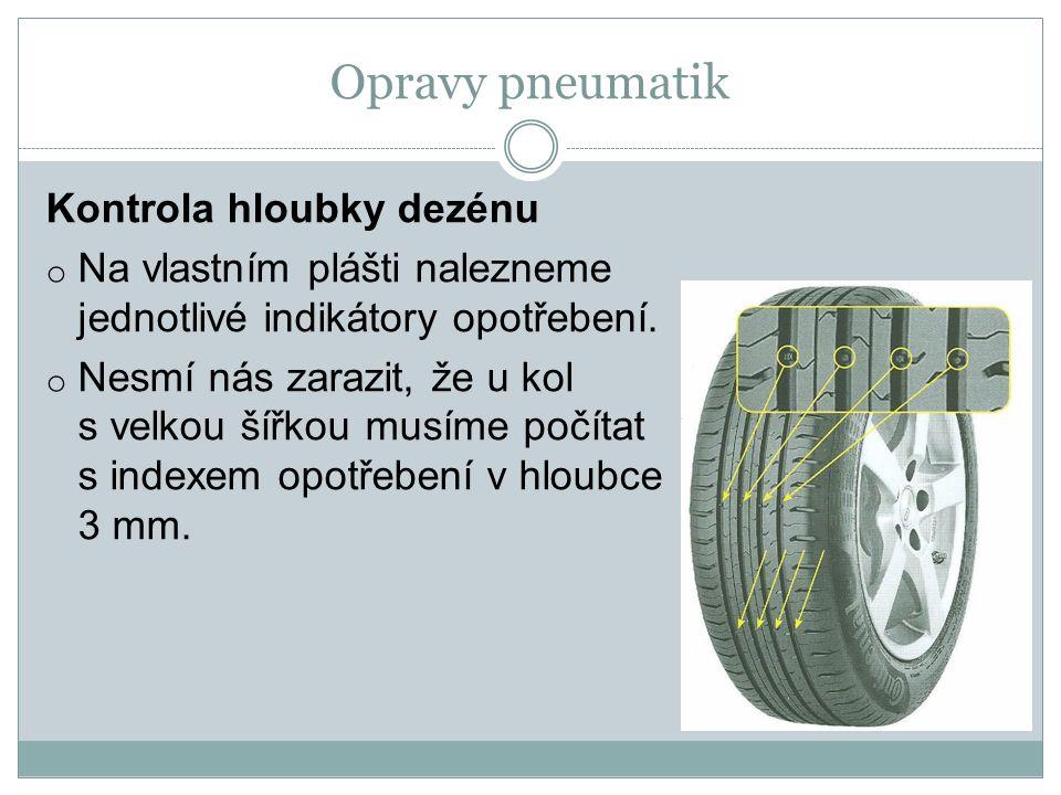 Opravy pneumatik Kontrola hloubky dezénu o Na vlastním plášti nalezneme jednotlivé indikátory opotřebení.