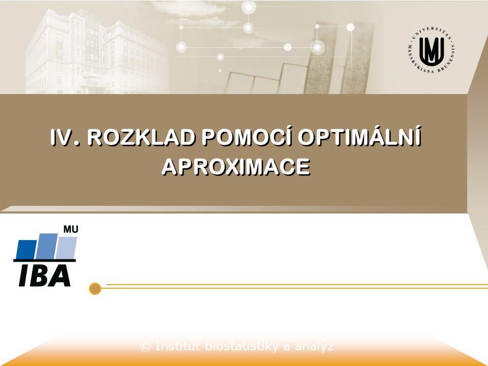 © Institut biostatistiky a analýz IV. ROZKLAD POMOCÍ OPTIMÁLNÍ APROXIMACE