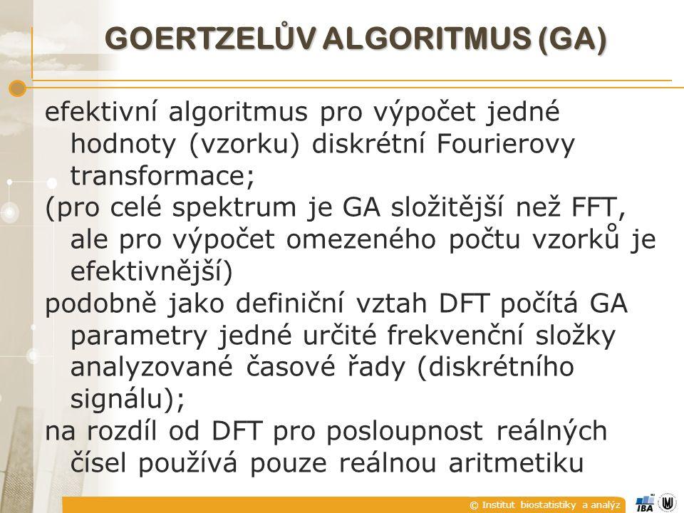 © Institut biostatistiky a analýz GOERTZEL Ů V ALGORITMUS (GA) efektivní algoritmus pro výpočet jedné hodnoty (vzorku) diskrétní Fourierovy transformace; (pro celé spektrum je GA složitější než FFT, ale pro výpočet omezeného počtu vzorků je efektivnější) podobně jako definiční vztah DFT počítá GA parametry jedné určité frekvenční složky analyzované časové řady (diskrétního signálu); na rozdíl od DFT pro posloupnost reálných čísel používá pouze reálnou aritmetiku