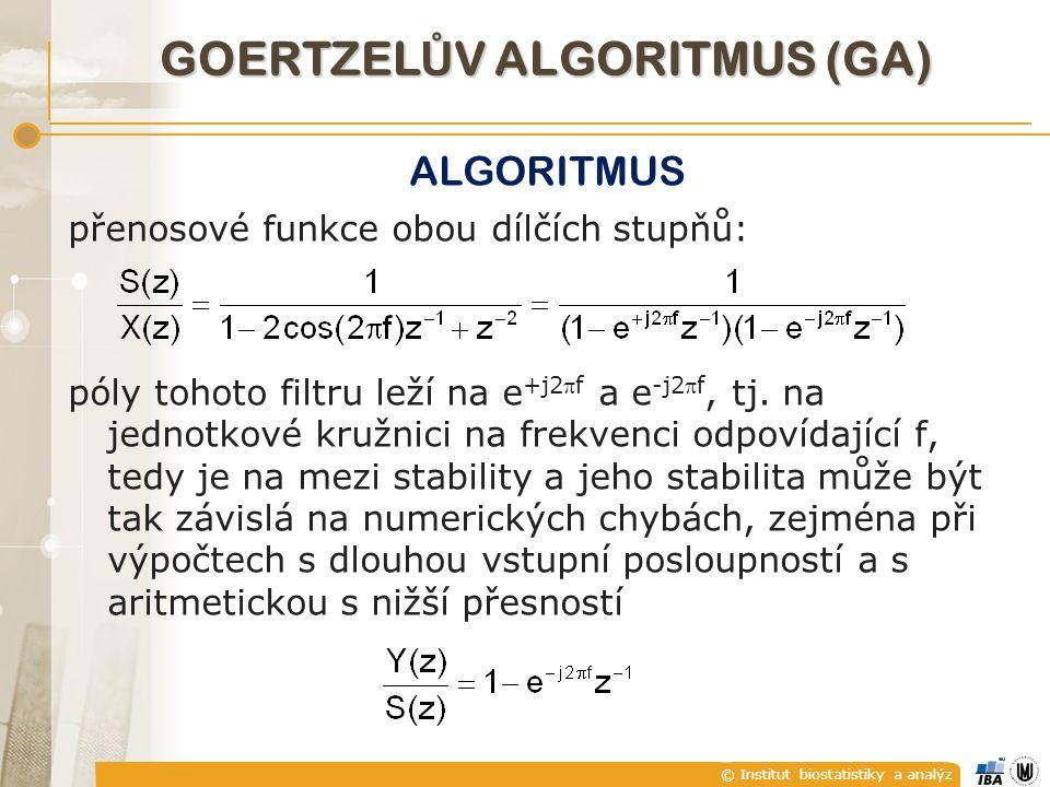 © Institut biostatistiky a analýz GOERTZEL Ů V ALGORITMUS (GA) ALGORITMUS přenosové funkce obou dílčích stupňů: póly tohoto filtru leží na e +j2f a e -j2f, tj.