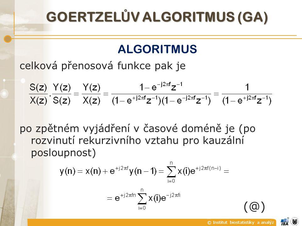 © Institut biostatistiky a analýz GOERTZEL Ů V ALGORITMUS (GA) ALGORITMUS celková přenosová funkce pak je po zpětném vyjádření v časové doméně je (po rozvinutí rekurzivního vztahu pro kauzální posloupnost) (@)