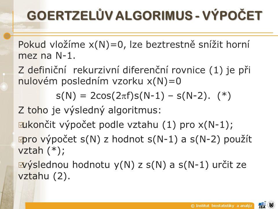 © Institut biostatistiky a analýz GOERTZEL Ů V ALGORIMUS - VÝPO Č ET Pokud vložíme x(N)=0, lze beztrestně snížit horní mez na N-1.