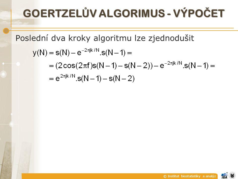 © Institut biostatistiky a analýz GOERTZEL Ů V ALGORIMUS - VÝPO Č ET Poslední dva kroky algoritmu lze zjednodušit