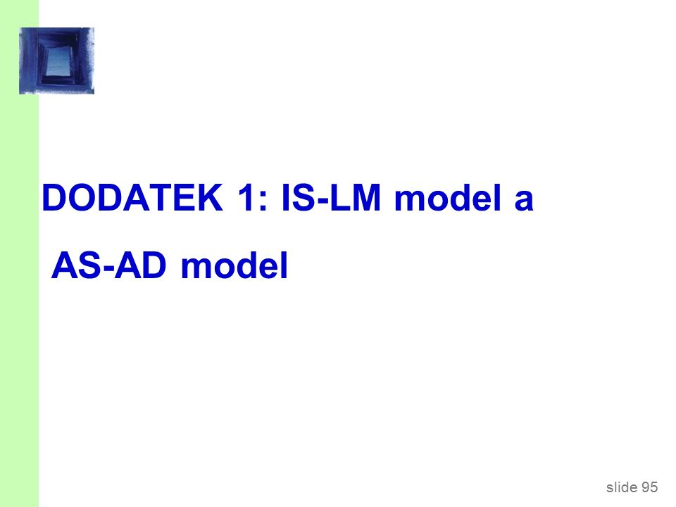 slide 95 DODATEK 1: IS-LM model a AS-AD model