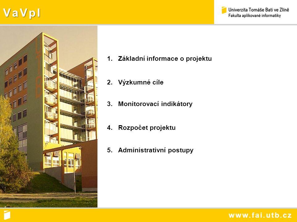 VaVpI 1.Základní informace o projektu 2.Výzkumné cíle 3.Monitorovací indikátory 4.Rozpočet projektu 5.Administrativní postupy
