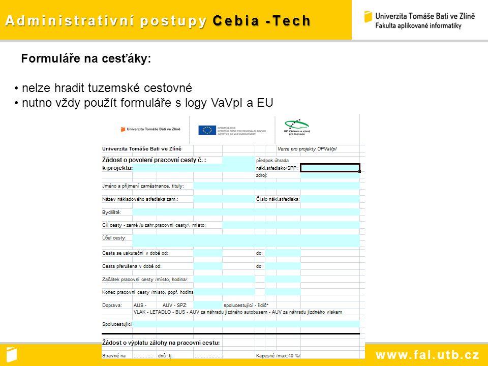 www.fai.utb.cz Administrativní postupy Cebia -Tech Formuláře na cesťáky: nelze hradit tuzemské cestovné nutno vždy použít formuláře s logy VaVpI a EU