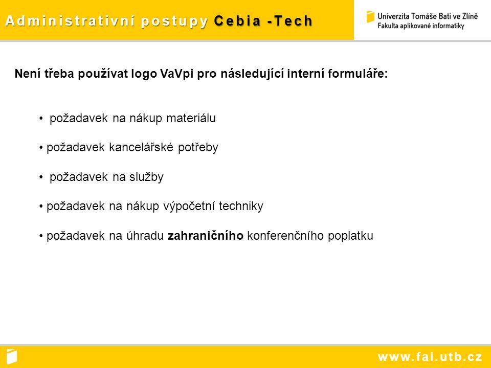 www.fai.utb.cz Administrativní postupy Cebia -Tech Není třeba používat logo VaVpi pro následující interní formuláře: požadavek na nákup materiálu požadavek kancelářské potřeby požadavek na služby požadavek na nákup výpočetní techniky požadavek na úhradu zahraničního konferenčního poplatku