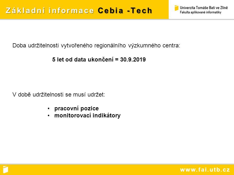 www.fai.utb.cz Základní informace Cebia -Tech Základní informace Cebia -Tech Doba udržitelnosti vytvořeného regionálního výzkumného centra: 5 let od data ukončení = 30.9.2019 V době udržitelnosti se musí udržet: pracovní pozice monitorovací indikátory