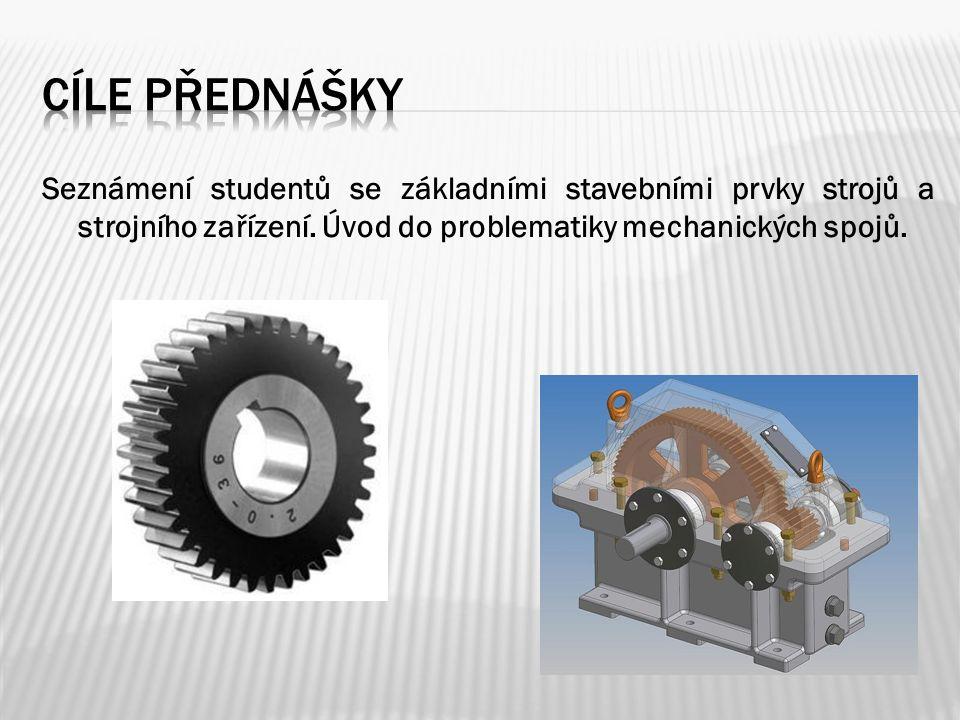 Seznámení studentů se základními stavebními prvky strojů a strojního zařízení.