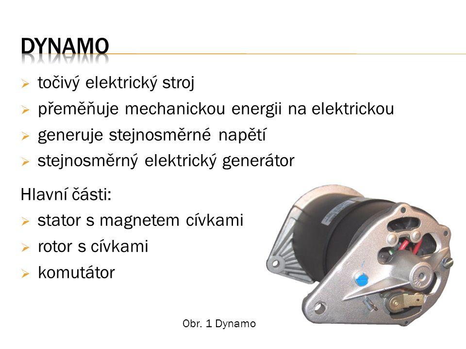  točivý elektrický stroj  přeměňuje mechanickou energii na elektrickou  generuje stejnosměrné napětí  stejnosměrný elektrický generátor Hlavní části:  stator s magnetem cívkami  rotor s cívkami  komutátor Obr.