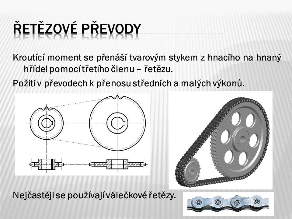 Kroutící moment se přenáší tvarovým stykem z hnacího na hnaný hřídel pomocí třetího členu – řetězu. Požití v převodech k přenosu středních a malých vý