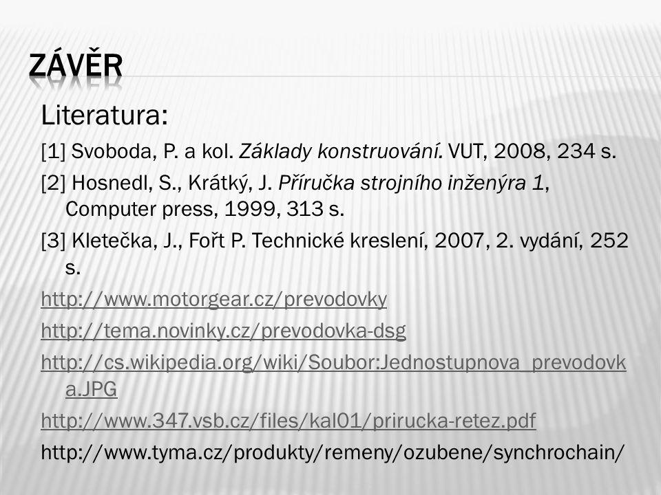 Literatura: [1] Svoboda, P. a kol. Základy konstruování. VUT, 2008, 234 s. [2] Hosnedl, S., Krátký, J. Příručka strojního inženýra 1, Computer press,