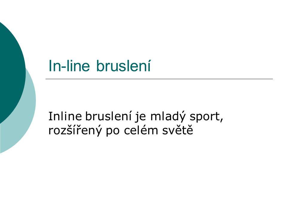 In-line bruslení Inline bruslení je mladý sport, rozšířený po celém světě