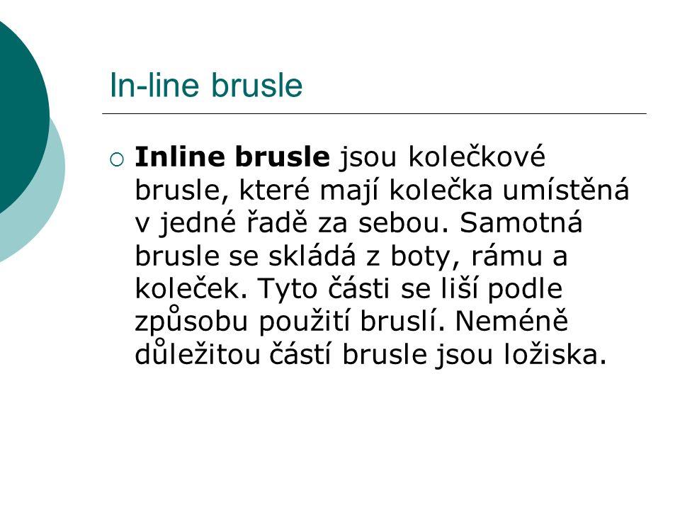 In-line brusle  Inline brusle jsou kolečkové brusle, které mají kolečka umístěná v jedné řadě za sebou.