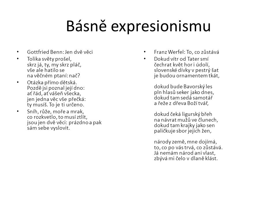 Básně expresionismu Gottfried Benn: Jen dvě věci Tolika světy prošel, skrz já, ty, my skrz pláč, vše ale hatilo se na věčném ptaní: nač.