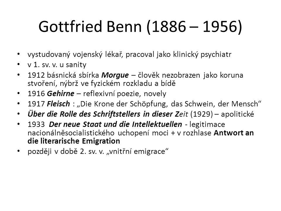 Gottfried Benn (1886 – 1956) vystudovaný vojenský lékař, pracoval jako klinický psychiatr v 1.