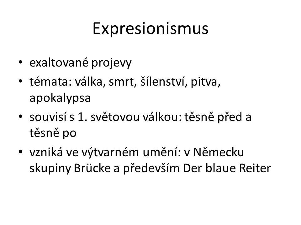 Expresionismus exaltované projevy témata: válka, smrt, šílenství, pitva, apokalypsa souvisí s 1.